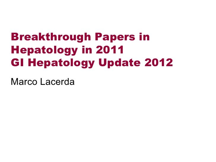 Breakthrough Papers inHepatology in 2011GI Hepatology Update 2012Marco Lacerda