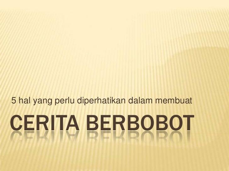 5 hal yang perludiperhatikandalammembuat<br />Ceritaberbobot<br />