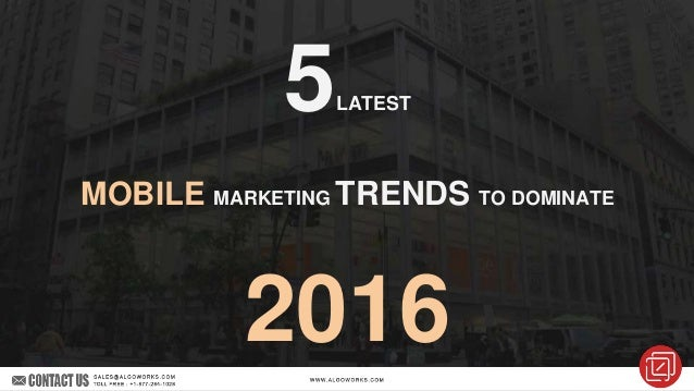 5LATEST MOBILE MARKETING TRENDS TO DOMINATE 2016