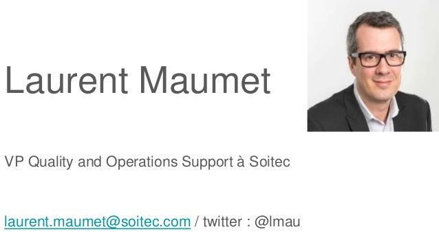 Laurent Maumet VP Quality and Operations Support à Soitec laurent.maumet@soitec.com / twitter : @lmau