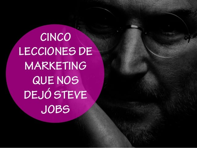 c9a220c7291 5 lecciones de Marketing que nos dejó Steve Jobs