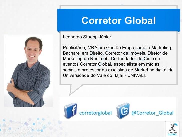 Corretor GlobalLeonardo Stuepp JúniorPublicitário, MBA em Gestão Empresarial e Marketing,Bacharel em Direito, Corretor de ...