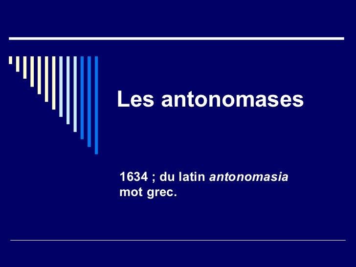 Les antonomases 1634 ; du latin  antonomasia mot grec.