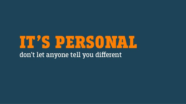 IT'S PERSONALdon't let anyone tell you different