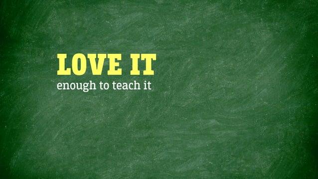 LOVE ITenough to teach it