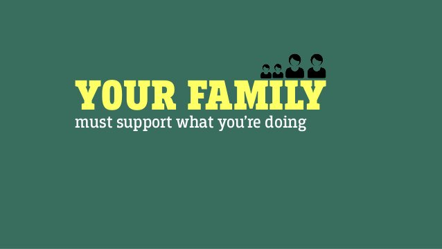 YOUR FAMILYmust support what you're doing