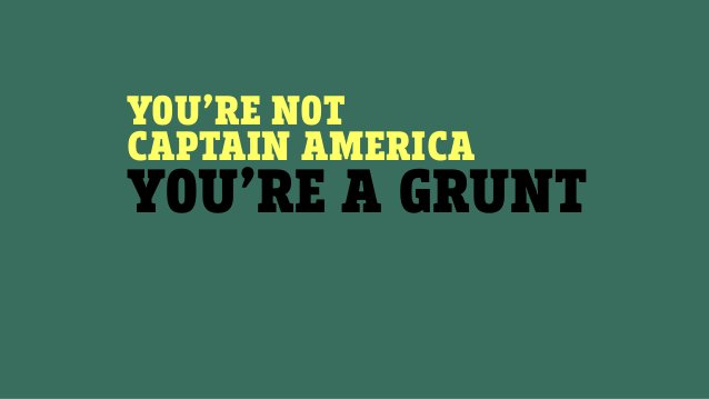 YOU'RE NOT CAPTAIN AMERICA YOU'RE A GRUNT