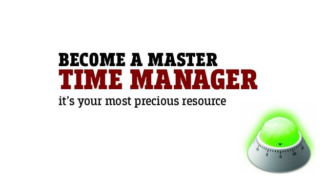 BECOME A MASTER TIME MANAGER it's your most precious resource