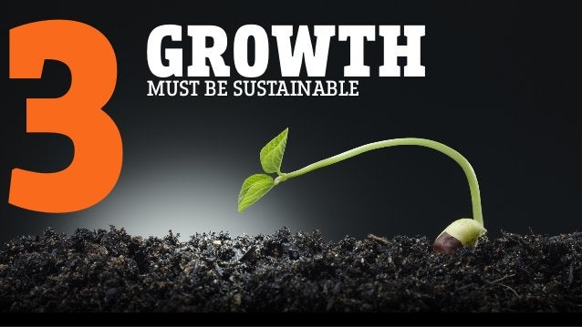 GROWTH 3MUST BE SUSTAINABLE
