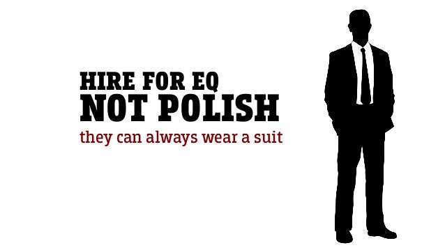HIRE FOR EQ NOT POLISH they can always wear a suit