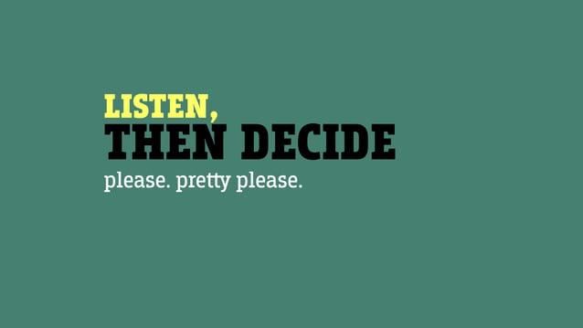 LISTEN, THEN DECIDE please. pre please.