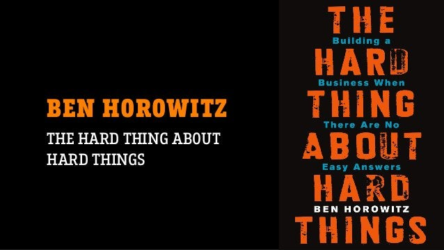 BEN HOROWITZ THE HARD THING ABOUT HARD THINGS