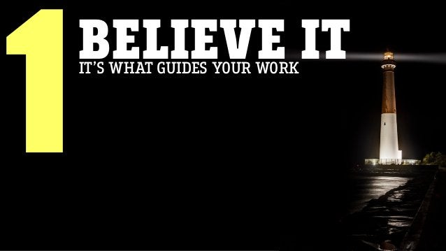BELIEVE IT 1IT'S WHAT GUIDES YOUR WORK