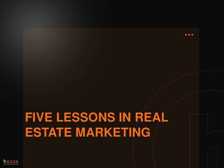 FIVE lessons in realestate marketing<br />