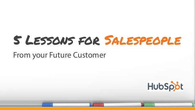 From your Future Customer 5 Lessons for Salespeople