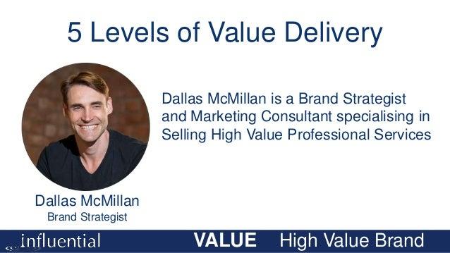 VALUE High Value Brand Dallas McMillan Brand Strategist Dallas McMillan is a Brand Strategist and Marketing Consultant spe...