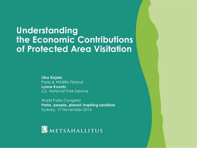 Understanding  the Economic Contributions  of Protected Area Visitation  Liisa Kajala  Parks & Wildlife Finland  Lynne Koo...