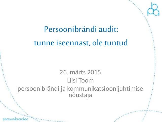 Persoonibrändiaudit: tunne iseennast, ole tuntud 26. märts 2015 Liisi Toom persoonibrändi ja kommunikatsioonijuhtimise nõu...