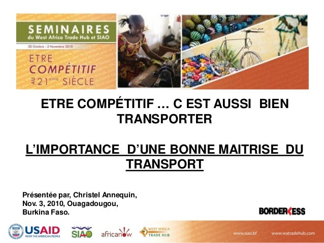 ETRE COMPÉTITIF … C EST AUSSI BIEN TRANSPORTER L'IMPORTANCE D'UNE BONNE MAITRISE DU TRANSPORT Présentée par, Christel Anne...