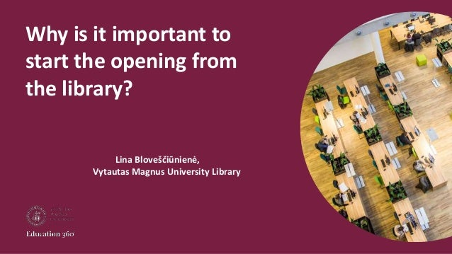 Why is it important to start the opening from the library? Lina Bloveščiūnienė, Vytautas Magnus University Library