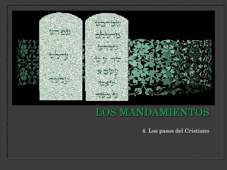 LOS MANDAMIENTOS <ul><li>4. Los pasos del Cristiano </li></ul>