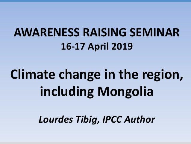 AWARENESS RAISING SEMINAR 16-17 April 2019 Climate change in the region, including Mongolia Lourdes Tibig, IPCC Author
