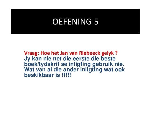 OEFENING 5 Vraag: Hoe het Jan van Riebeeck gelyk ? Jy kan nie net die eerste die beste boek/tydskrif se inligting gebruik ...