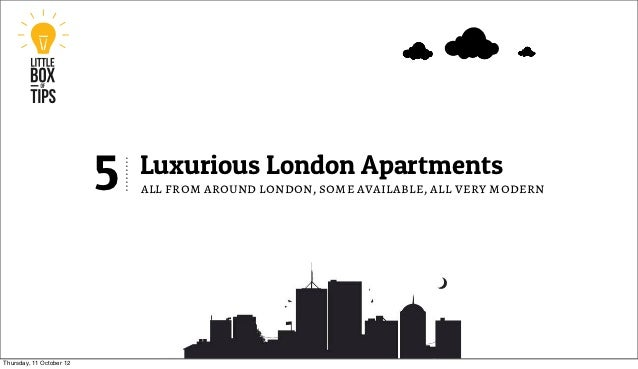 5   Luxurious London Apartments                              all from around london, some available, all very modernThursd...