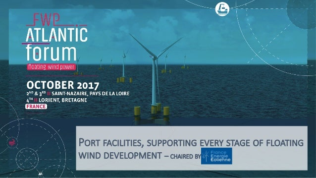 PORT FACILITIES, SUPPORTING EVERY STAGE OF FLOATING WIND DEVELOPMENT – CHAIRED BY
