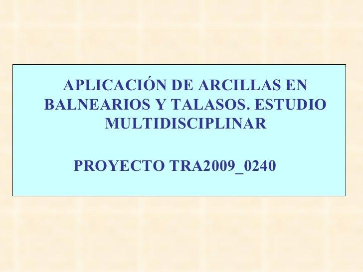 APLICACIÓN DE ARCILLAS EN BALNEARIOS Y TALASOS. ESTUDIO MULTIDISCIPLINAR PROYECTO TRA2009_0240