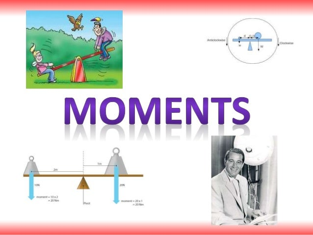Introduction • This chapter you will learn about moments • Moments can be described as turning forces – rather than pushin...