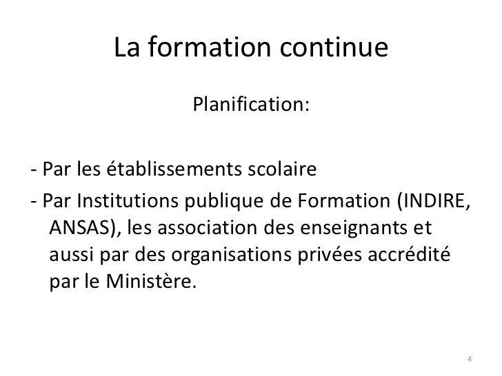 La formation continue                 Planification:- Par les établissements scolaire- Par Institutions publique de Format...
