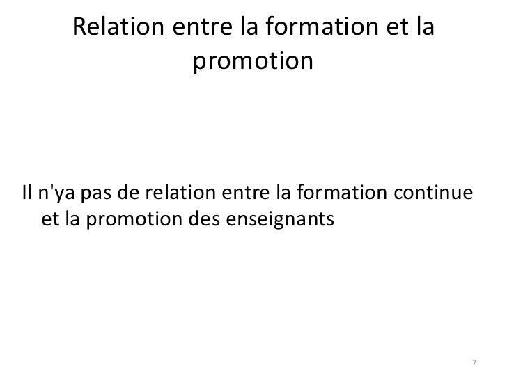 Relation entre la formation et la               promotionIl nya pas de relation entre la formation continue   et la promot...