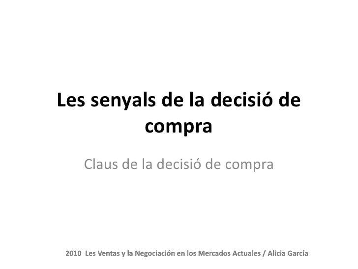 Les senyals de la decisió de          compra       Claus de la decisió de compra      2010 Les Ventas y la Negociación en ...