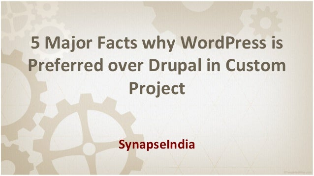 5 Major Facts why WordPress is Preferred over Drupal in Custom Project SynapseIndia