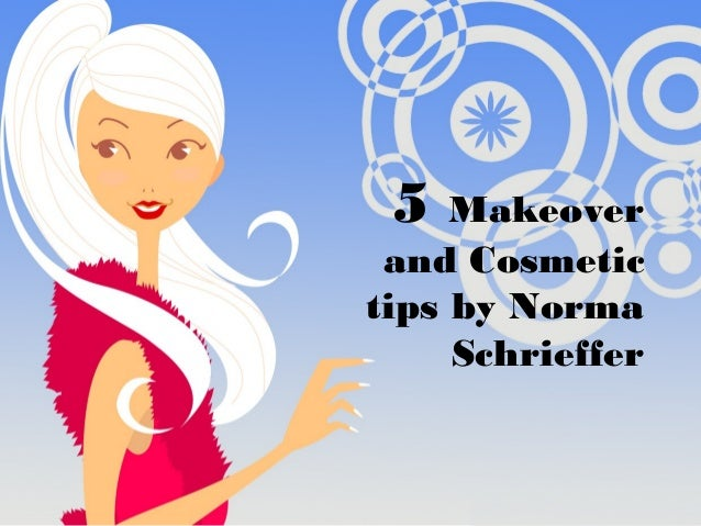 5 Makeover and Cosmetic tips by Norma Schrieffer