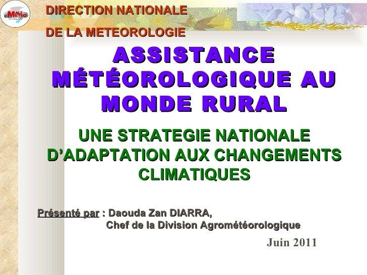 Juin 2011 DIRECTION NATIONALE  DE LA METEOROLOGIE ASSISTANCE MÉTÉOROLOGIQUE AU MONDE RURAL UNE STRATEGIE NATIONALE D'ADAPT...