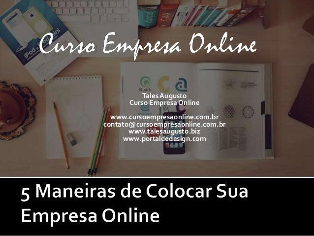 Tales Augusto Curso Empresa Online www.cursoempresaonline.com.br contato@cursoempresaonline.com.br www.talesaugusto.biz ww...