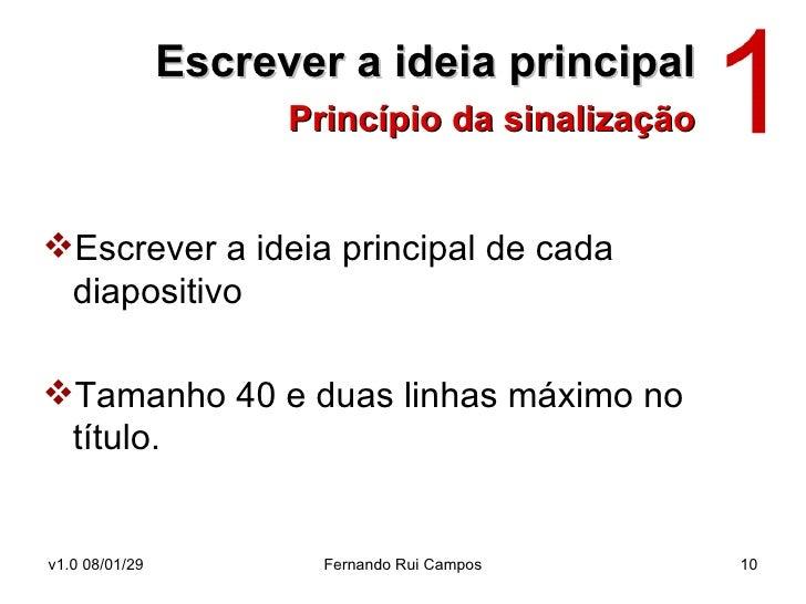 Escrever a ideia principal   Princípio da sinalização <ul><li>Escrever a ideia principal de cada diapositivo  </li></ul><u...