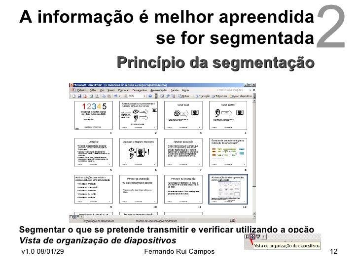 A informação é melhor apreendida se for segmentada   Princípio da segmentação Segmentar o que se pretende transmitir e ver...