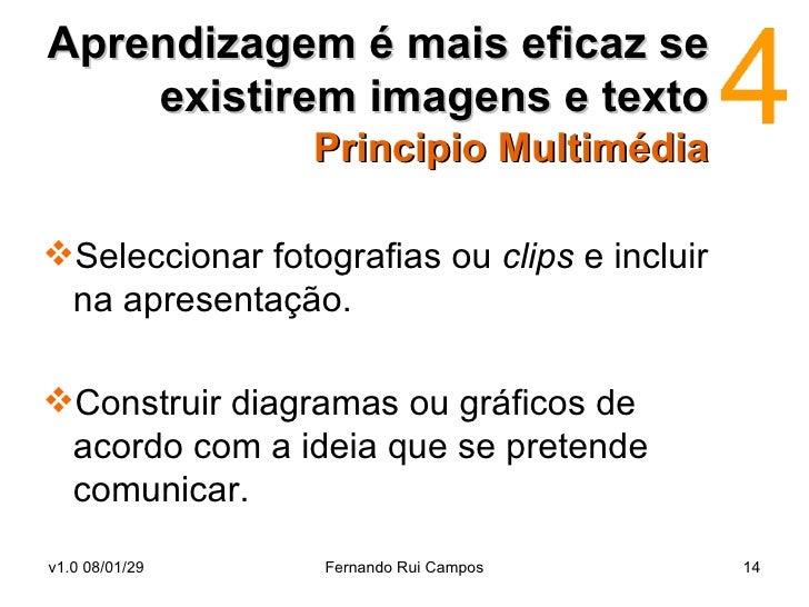 Aprendizagem é mais eficaz se existirem imagens e texto Principio Multimédia   <ul><li>Seleccionar fotografias ou  clips  ...