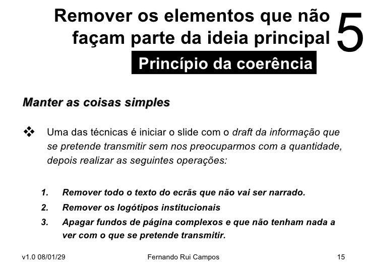 Remover os elementos que não façam parte da ideia principal <ul><li>Manter as coisas simples </li></ul><ul><li>Uma das téc...