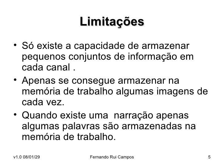 Limitações <ul><li>Só existe a capacidade de armazenar pequenos conjuntos de informação em cada canal . </li></ul><ul><li>...