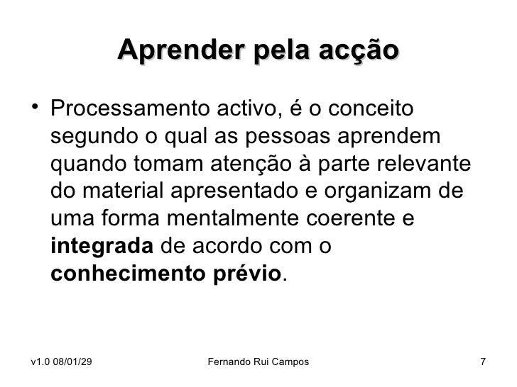 Aprender pela acção <ul><li>Processamento activo, é o conceito segundo o qual as pessoas aprendem quando tomam atenção à p...