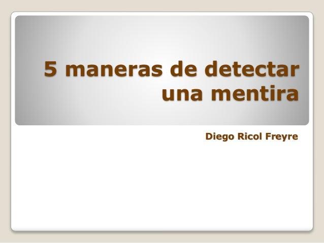 5 maneras de detectar  una mentira  Diego Ricol Freyre