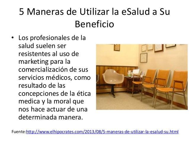 5 Maneras de Utilizar la eSalud a Su Beneficio • Los profesionales de la salud suelen ser resistentes al uso de marketing ...