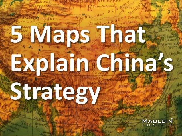 5 Maps That Explain China's Strategy