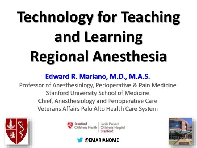 @@EMARIANOMD Technology for Teaching and Learning Regional Anesthesia Edward R. Mariano, M.D., M.A.S. Professor of Anesthe...