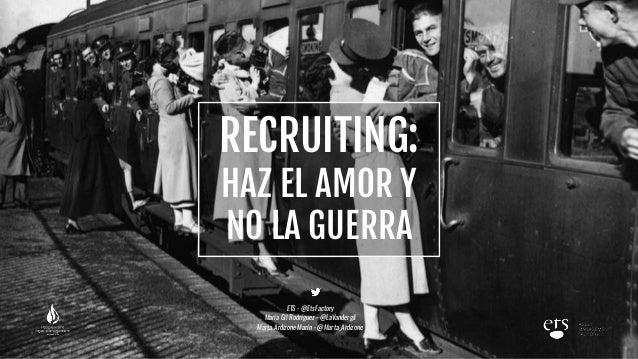 RECRUITING: HAZ EL AMOR Y NO LA GUERRA ETS - @EtsFactory María Gil Rodríguez - @LaVandergil Marta Ardizone Marín - @Marta_...