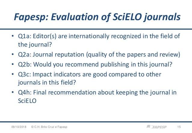 Fapesp: Evaluation of SciELO journals 09/10/2018 15© C.H. Brito Cruz e Fapesp • Q1a: Editor(s) are internationally recogni...